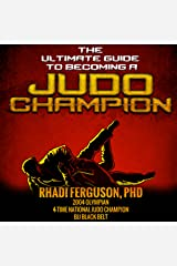 The Ultimate Guide to Becoming a Judo Champion: For Judo Coaches, Judo Parents, and Judo Players Audible Audiobook