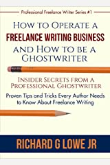 How to Operate a Freelance Writing Business and How to be a Ghostwriter: Insider Secrets from a Professional Ghostwriter Proven Tips and Tricks Every Author ... (Professional Freelance Writer Book 1) Kindle Edition