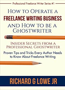 How to Operate a Freelance Writing Business and How to be a Ghostwriter: Insider Secrets from a Professional Ghostwriter Proven Tips and Tricks Every Author ... (Professional Freelance Writer Book 1)