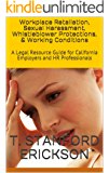 Workplace Retaliation, Sexual Harassment, Whistleblower Protections, & Working Conditions: A Legal Resource Guide for California Employers and HR Professionals