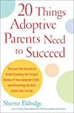 20 Things Adoptive Parents Need to Succeed..Discover the Unique Need of Your Adopted Child and Become the Best Parent You Can