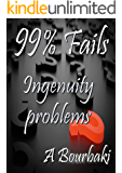 99% Fails: Ingenuity problems. (English Edition)