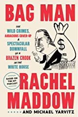 Bag Man: The Wild Crimes, Audacious Cover-Up, and Spectacular Downfall of a Brazen Crook in the White House Kindle Edition