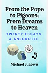From the Pope to Pigeons; From Dreams to Heaven: Twenty Essays and Anecdotes Kindle Edition