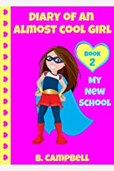 Diary Of An Almost Cool Girl: My New School - Book 2 (Hilarious Book for Girls 8-12) Kindle Edition