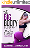 The Big Booty Blueprint: Your Guide To  A Bigger Butt In Less Than 12 Weeks