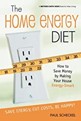 The Home Energy Diet: How to Save Money by Making Your House Energy-Smart (Mother Earth News Wiser Living Series) Paperback