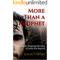 More Than a Prophet: The Earth Shaping Ministry of John the Baptist
