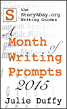 A Month Of Writing Prompts 2015: A StoryADay.org Writing Guide (A Month of Writing Prompts from StoryADay.org)
