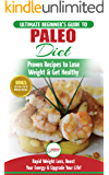 Paleo Diet: The Ultimate Beginner's Guide To Paleo Diet Plan - Proven Recipes to Lose Weight & Get Healthy with Modern Paleo Diet Meal Plan (30+ Fresh, Simple & Delicious Recipes)