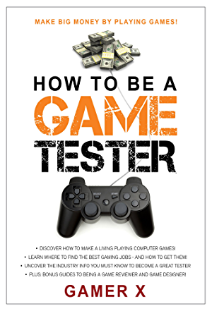 How to Be a Game Tester: Make Big Money Playing Games!