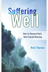 Suffering Well: How to Steward God's Most Feared Blessing Kindle Edition