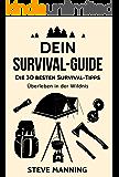 Dein Suvival Guide: Die 30 besten Survival-Tipps - Überleben in der Wildnis