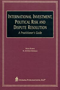 International Investment, Political Risk, and Dispute Resolution: A Practitioner's Guide