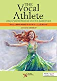 The Vocal Athlete: Application and Technique for the Hybrid Singer, Second Edition