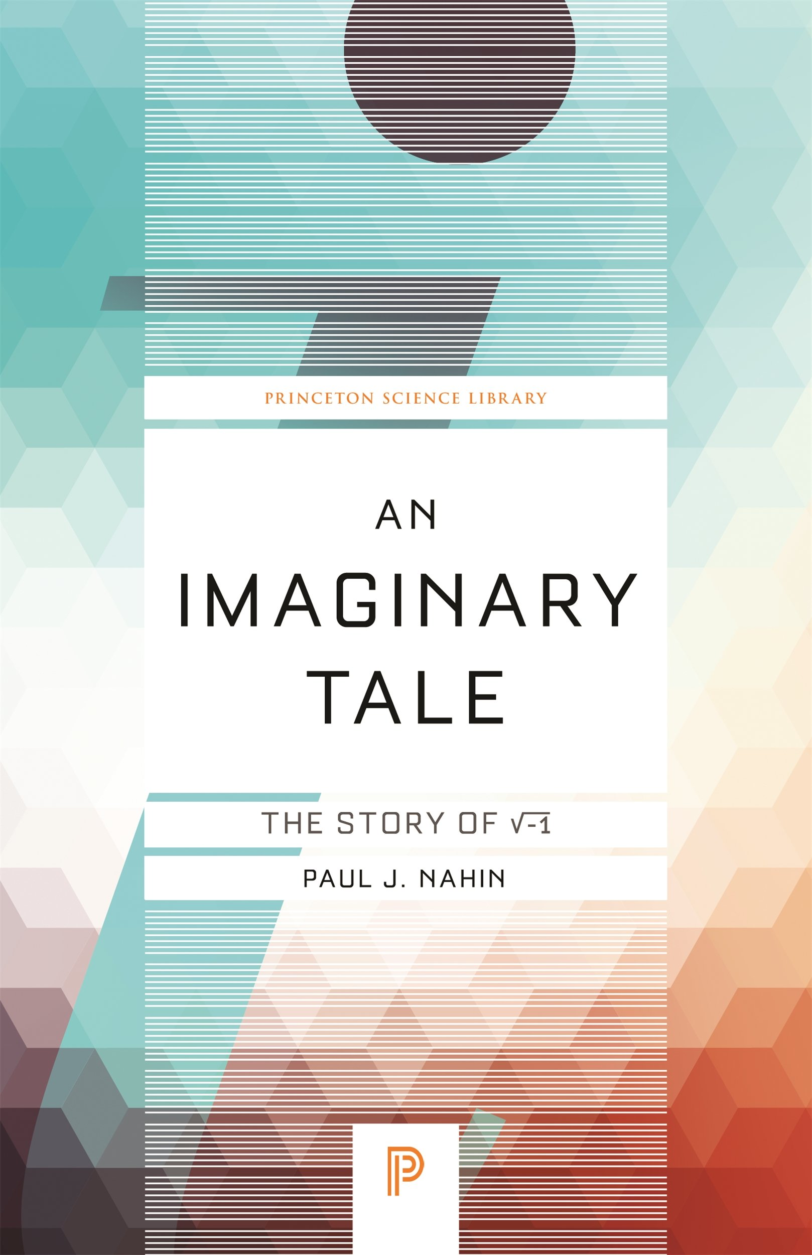 An Imaginary Tale: The Story of √-1 (Princeton Science Library, Band 42)