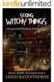 SEEING WITCHY THINGS: A Paranormal Women's Fiction Novel (Roxie's Midlife Adventures Book 2)