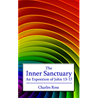 The Inner Sanctuary: An Exposition of John 13 to 17