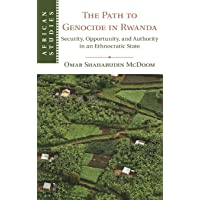 The Path to Genocide in Rwanda: Security, Opportunity, and Authority in an Ethnocratic State (African Studies, Series…