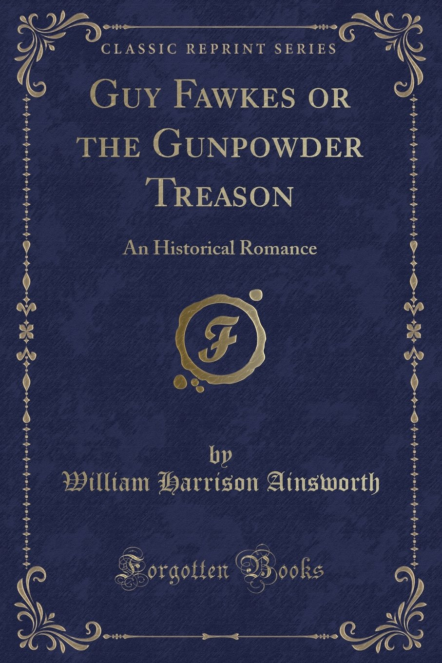 Download Guy Fawkes or the Gunpowder Treason: An Historical Romance (Classic Reprint) ebook