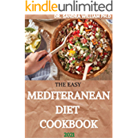 THE EASY MEDITERANEAN DIET COOKBOOK 2021: The Complete Guide on How to Effectively Lose Weight Fast, Affordable Recipes…