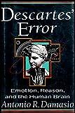 DESCARTES' ERROR Emotion, Reason, and the Human Brain
