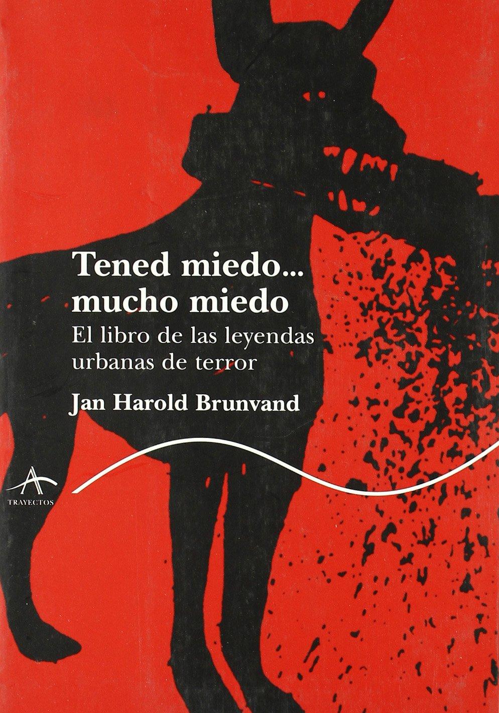Tened miedo... Mucho miedo: Leyendas urbanas de terror Trayectos Lecturas: Amazon.es: Brunvand, Jan Harold, Berástegui, Manu: Libros