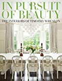 In Pursuit of Beauty: The Interiors of Timothy Whealon