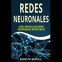 REDES NEURONALES: Guía Sencilla de Redes Neuronales Artificiales (Neural Networks in Spanish/ Neural Networks en Español) (Inteligencia Artificial nº 4)