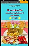 Mes recettes d'été saines, bios, végétariennes et gourmandes (Série 2) (Les Gourmandes Astucieuses t. 11)