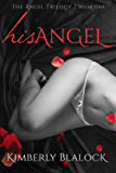 His Angel: The Angel Trilogy-Book One