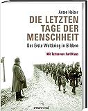 Die letzten Tage der Menschheit: Der Erste Weltkrieg in Bildern. Mit Texten von Karl Kraus