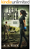 Fierce Fighter: A Post Apocalyptic Survival Adventure (Drastic Times Book 1)