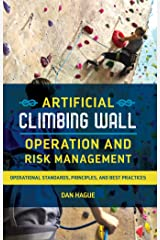 Artificial Climbing Wall Operation and Risk Management: Operational Standards, Principles, and Best Practices Kindle Edition