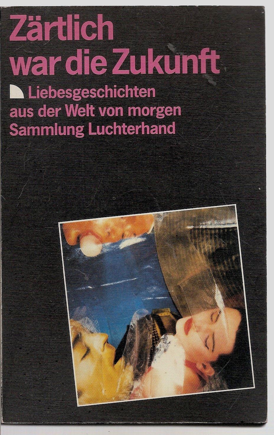 Nagula & Armer (Hrsg.) - Zärtlich war die Zukunft. Liebesgeschichten aus der Welt von morgen