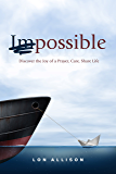 (im)POSSIBLE: Discover the Joy of a Prayer, Care, Share Life