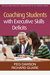 Coaching Students with Executive Skills Deficits (The Guilford Practical Intervention in the Schools Series) Kindle Edition