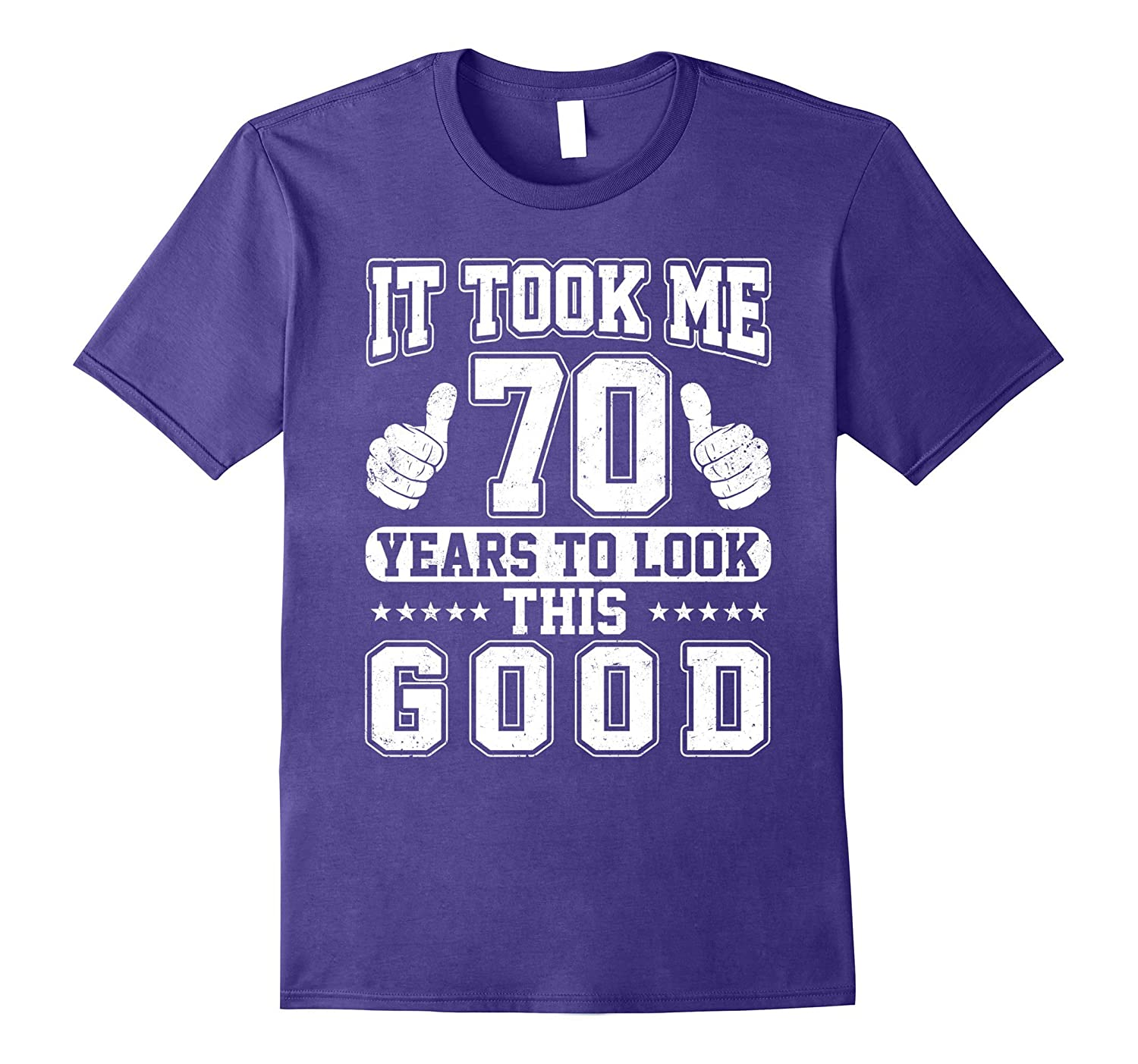 It Took Me 70 Years To Look This Good T-shirt 70th Birthday-FL