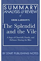 Summary, Analysis, and Review of Erik Larson's The Splendid and the Vile: A Saga of Churchill, Family, and Defiance During the Blitz Kindle Edition