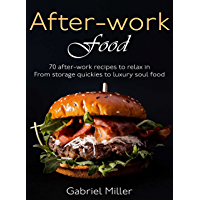 After-work food: 70 after-work recipes to relax in - from storage quickies to luxury soul food (English Edition)
