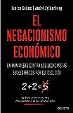 El negacionismo económico: Un manifiesto contra los economistas secuestrados por su ideología