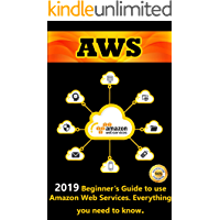 AWS: 2019 Beginner's Guide to use Amazon Web Service . Everything you need to know (Aws Books Book 1) (English Edition)