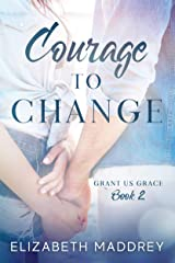 Courage to Change (Grant Us Grace Book 2) Kindle Edition