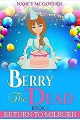 "Berry The Dead: A Sequel Series To ""A Murder In Milburn"" (Return To Milburn Book 1)"