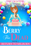 "Berry The Dead: A Sequel Series To ""A Murder In Milburn"" (Return To Milburn Book 1)"