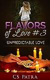 Unpredictable Love (Flavors of Love Book 3)