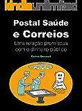 Postal Saúde e Correios: Uma relação promíscua com o dinheiro público