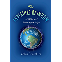 The Invisible Rainbow: A History of Electricity and Life