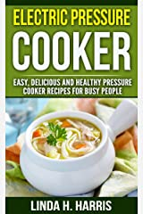Electric Pressure Cooker: Easy, Delicious and Healthy Pressure Cooker Recipes for Busy People (Pressure Cooker Cookbook Book 1) Kindle Edition