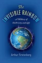The Invisible Rainbow: A History of Electricity and Life Kindle Edition